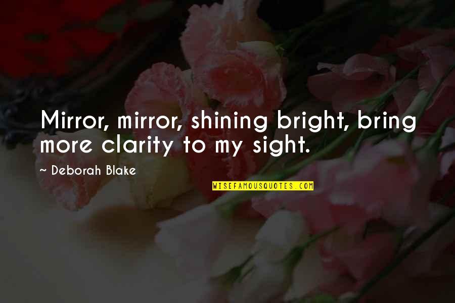 Lahat Ng Bagay May Hangganan Quotes By Deborah Blake: Mirror, mirror, shining bright, bring more clarity to