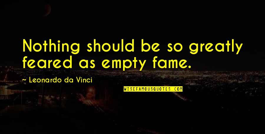 Lahat Ng Bagay May Hangganan Quotes By Leonardo Da Vinci: Nothing should be so greatly feared as empty