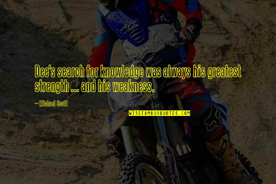 Lahat Ng Bagay May Hangganan Quotes By Michael Scott: Dee's search for knowledge was always his greatest
