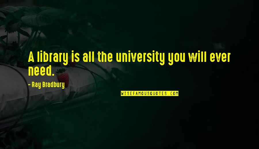 Lahat Ng Bagay May Hangganan Quotes By Ray Bradbury: A library is all the university you will