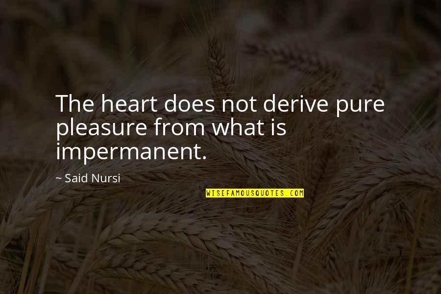 Lahat Ng Bagay May Hangganan Quotes By Said Nursi: The heart does not derive pure pleasure from