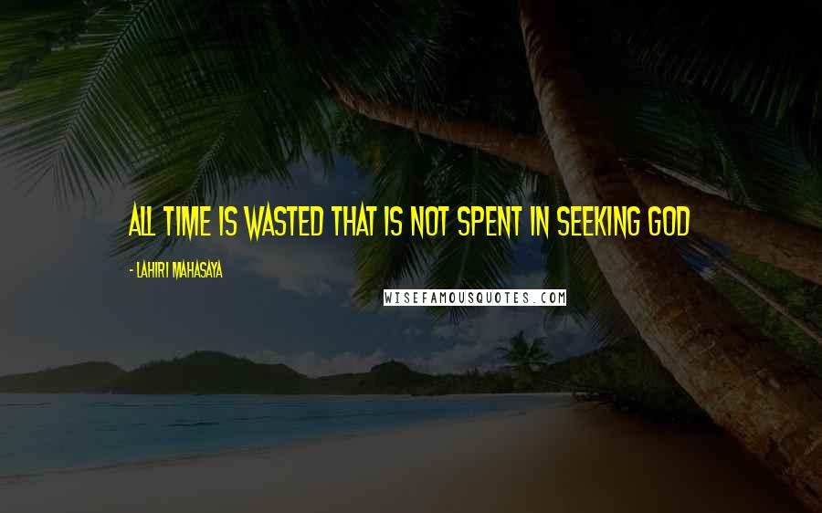 Lahiri Mahasaya quotes: All time is wasted that is not spent in seeking God