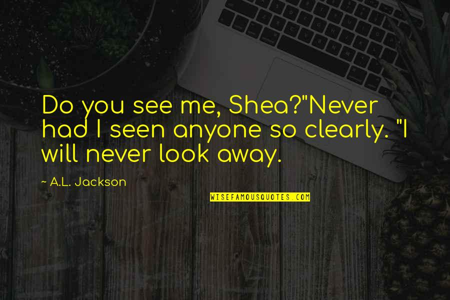 """L'aiglon Quotes By A.L. Jackson: Do you see me, Shea?""""Never had I seen"""
