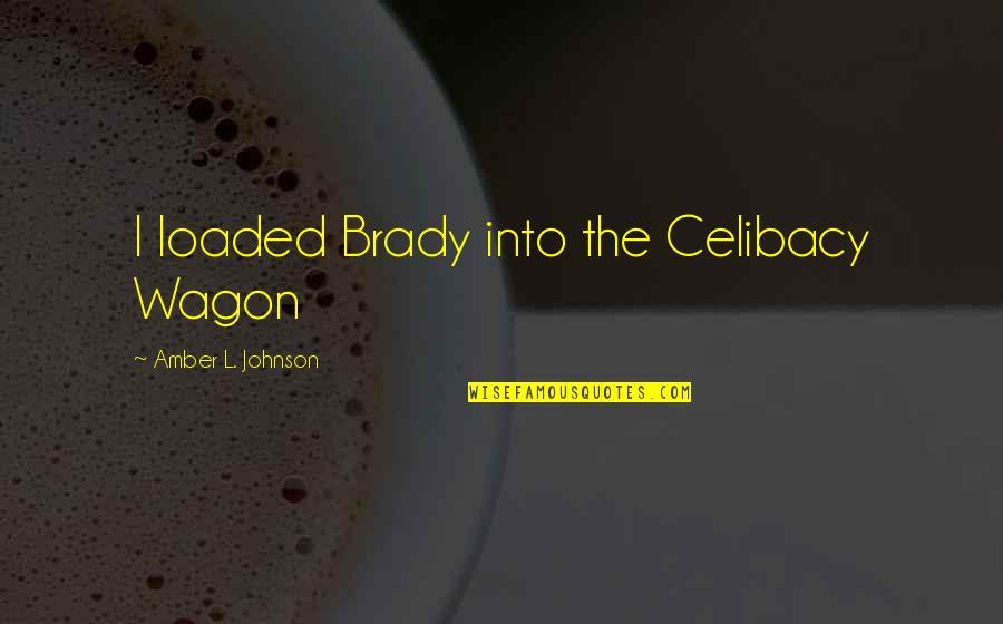 L'aiglon Quotes By Amber L. Johnson: I loaded Brady into the Celibacy Wagon