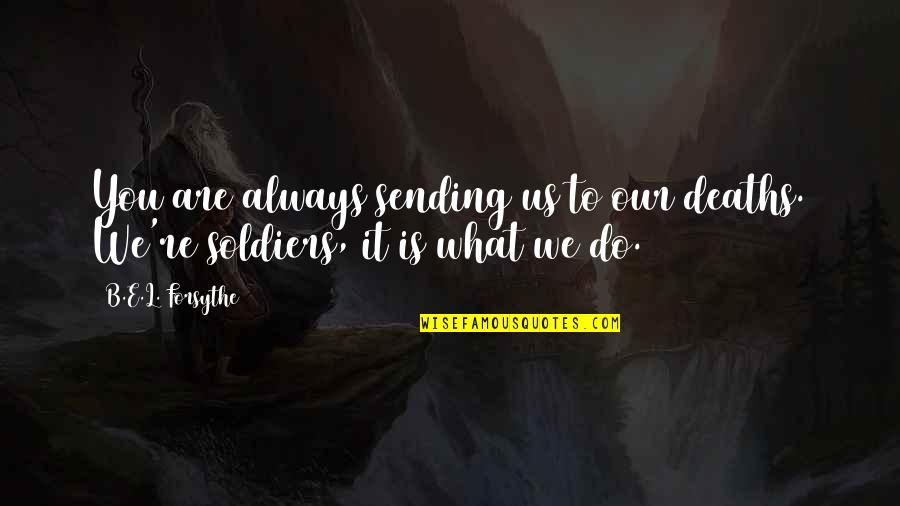 L'aiglon Quotes By B.E.L. Forsythe: You are always sending us to our deaths.
