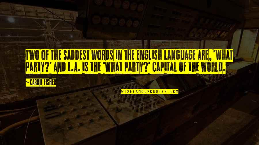 L'aiglon Quotes By Carrie Fisher: Two of the saddest words in the English