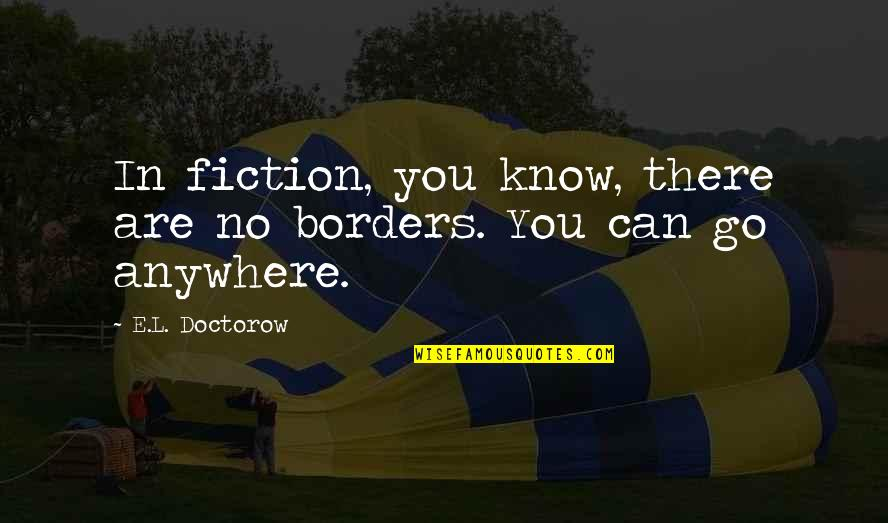 L'aiglon Quotes By E.L. Doctorow: In fiction, you know, there are no borders.