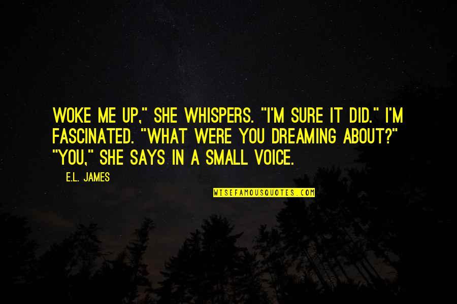"L'aiglon Quotes By E.L. James: Woke me up,"" she whispers. ""I'm sure it"