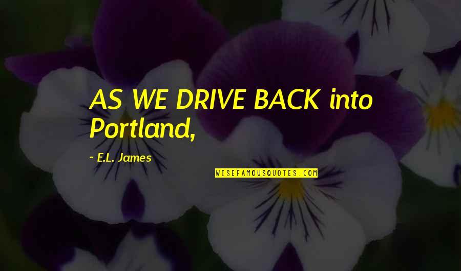 L'aiglon Quotes By E.L. James: AS WE DRIVE BACK into Portland,