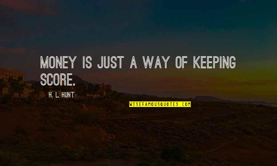 L'aiglon Quotes By H. L. Hunt: Money is just a way of keeping score.