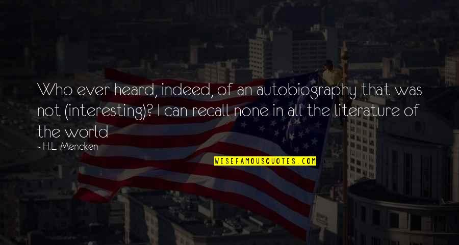 L'aiglon Quotes By H.L. Mencken: Who ever heard, indeed, of an autobiography that