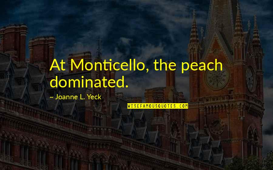 L'aiglon Quotes By Joanne L. Yeck: At Monticello, the peach dominated.