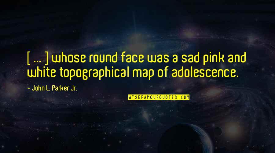 L'aiglon Quotes By John L. Parker Jr.: [ ... ] whose round face was a
