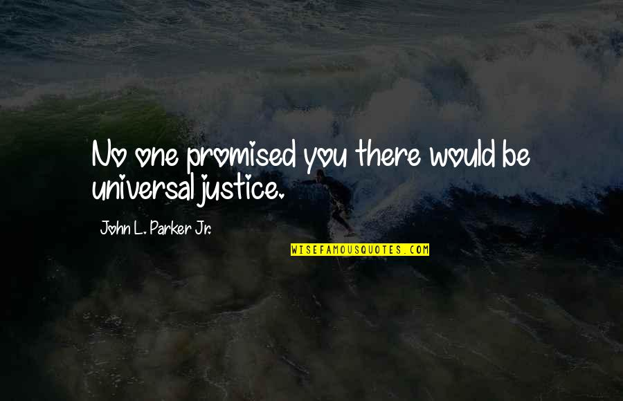 L'aiglon Quotes By John L. Parker Jr.: No one promised you there would be universal