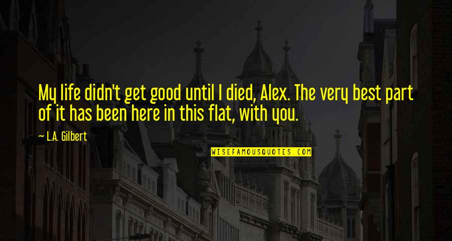 L'aiglon Quotes By L.A. Gilbert: My life didn't get good until I died,