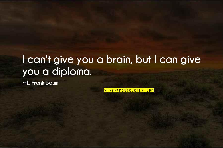 L'aiglon Quotes By L. Frank Baum: I can't give you a brain, but I