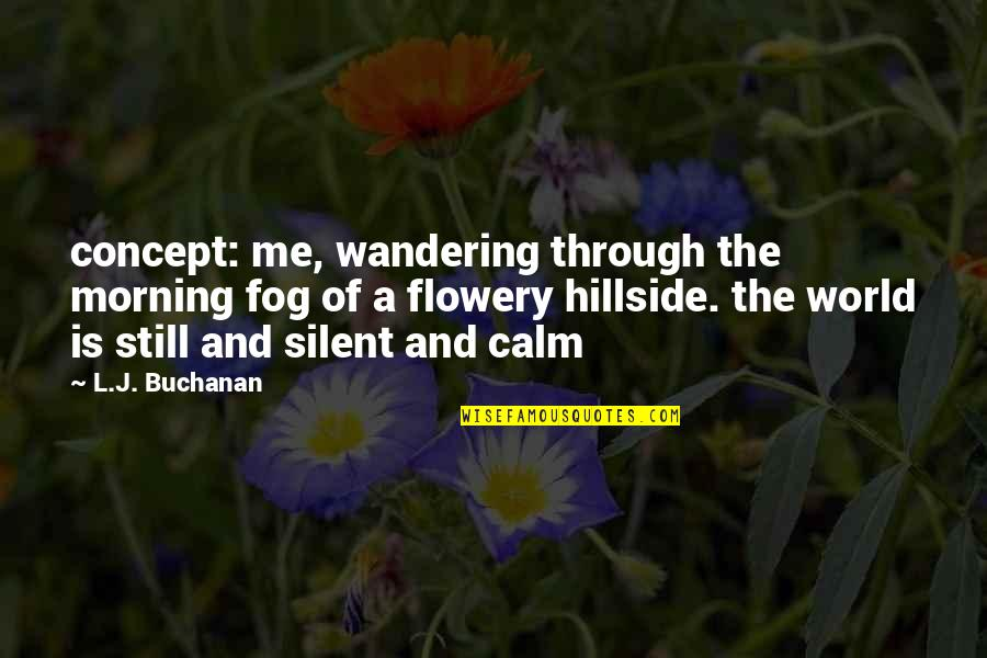 L'aiglon Quotes By L.J. Buchanan: concept: me, wandering through the morning fog of