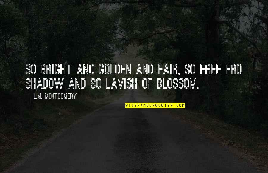 L'aiglon Quotes By L.M. Montgomery: So bright and golden and fair, so free