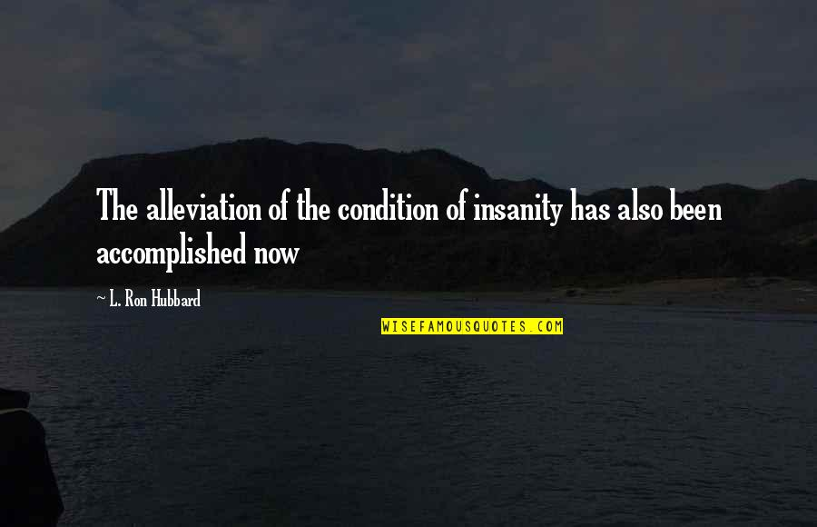 L'aiglon Quotes By L. Ron Hubbard: The alleviation of the condition of insanity has