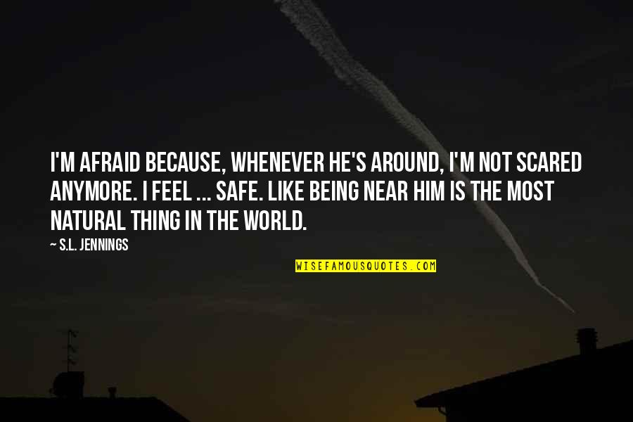 L'aiglon Quotes By S.L. Jennings: I'm afraid because, whenever he's around, I'm not