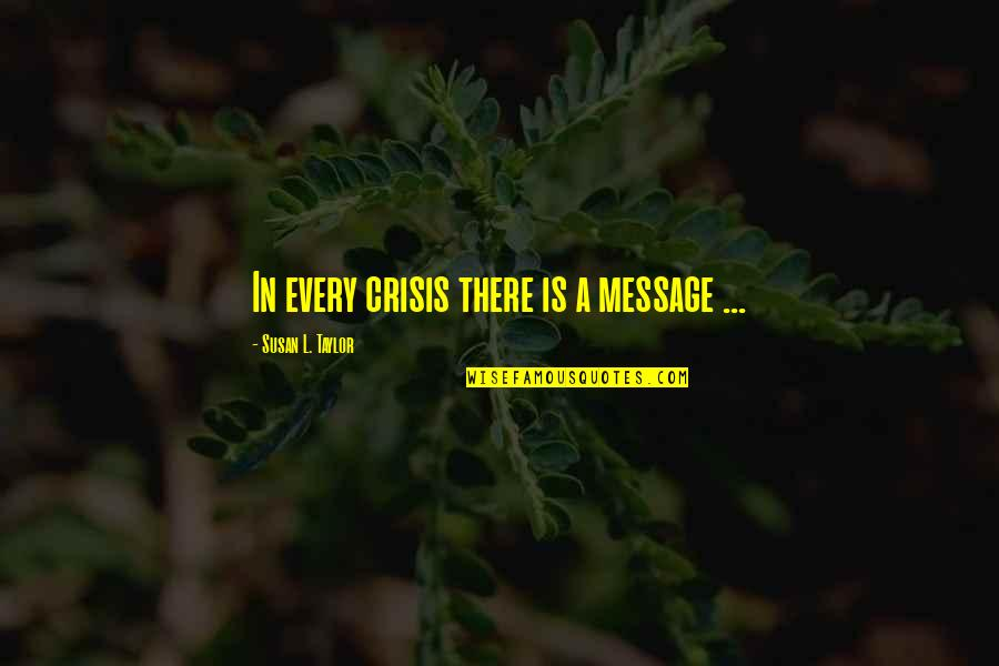 L'aiglon Quotes By Susan L. Taylor: In every crisis there is a message ...