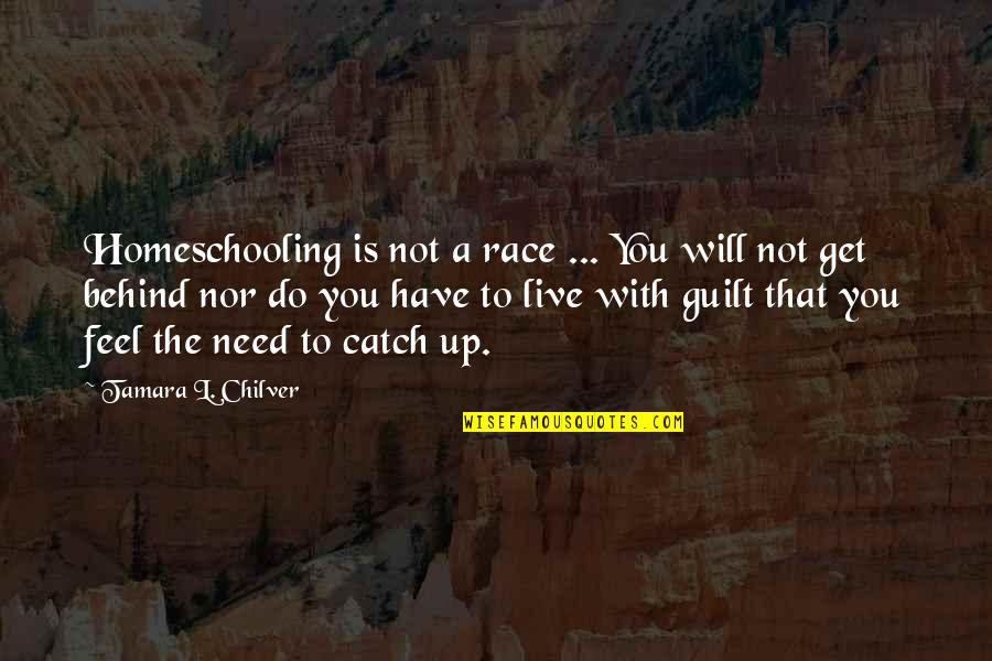 L'aiglon Quotes By Tamara L. Chilver: Homeschooling is not a race ... You will