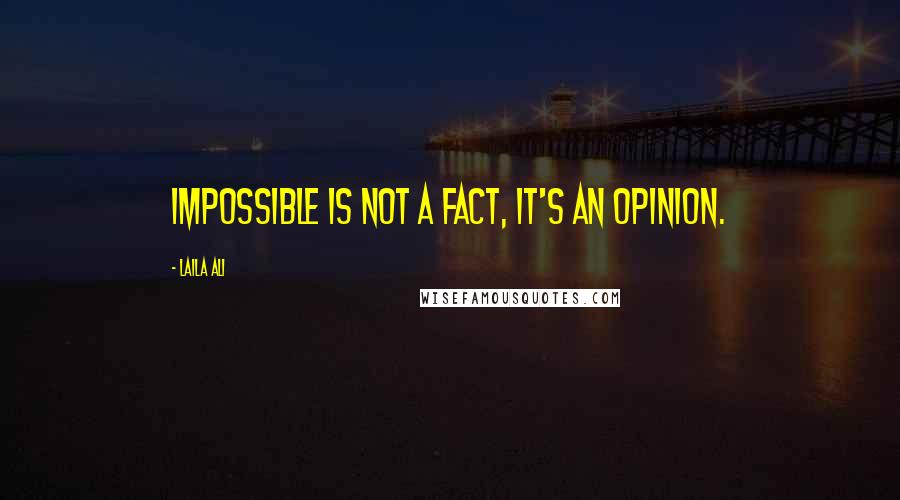 Laila Ali quotes: Impossible is not a fact, it's an opinion.