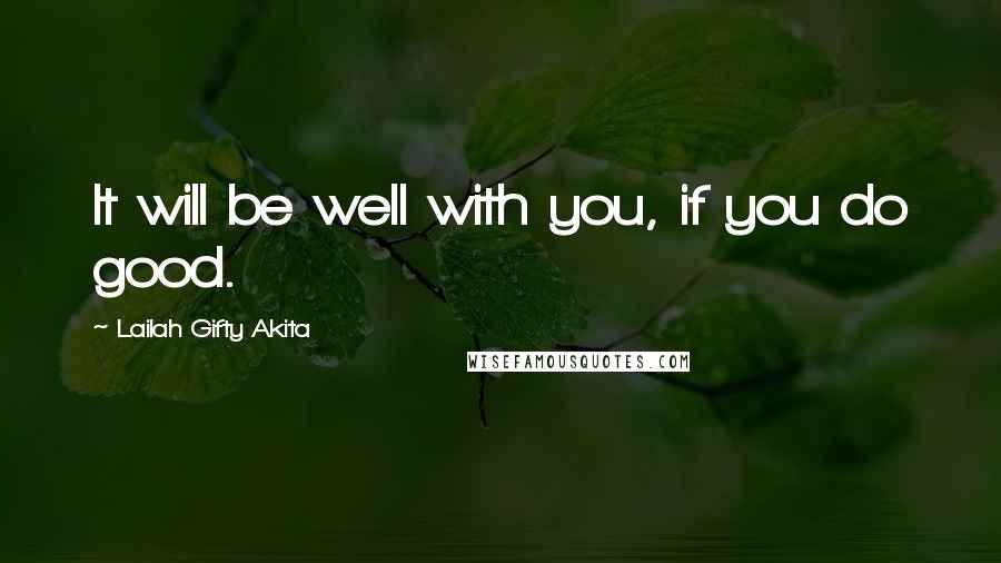 Lailah Gifty Akita quotes: It will be well with you, if you do good.