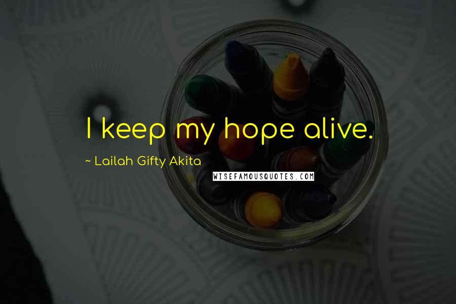 Lailah Gifty Akita quotes: I keep my hope alive.