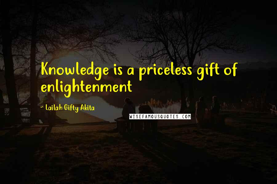 Lailah Gifty Akita quotes: Knowledge is a priceless gift of enlightenment