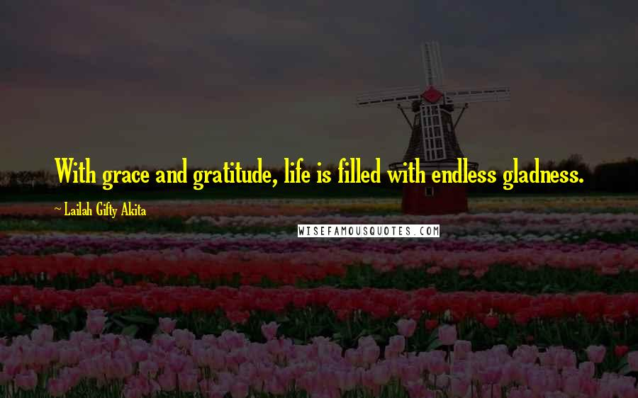 Lailah Gifty Akita quotes: With grace and gratitude, life is filled with endless gladness.