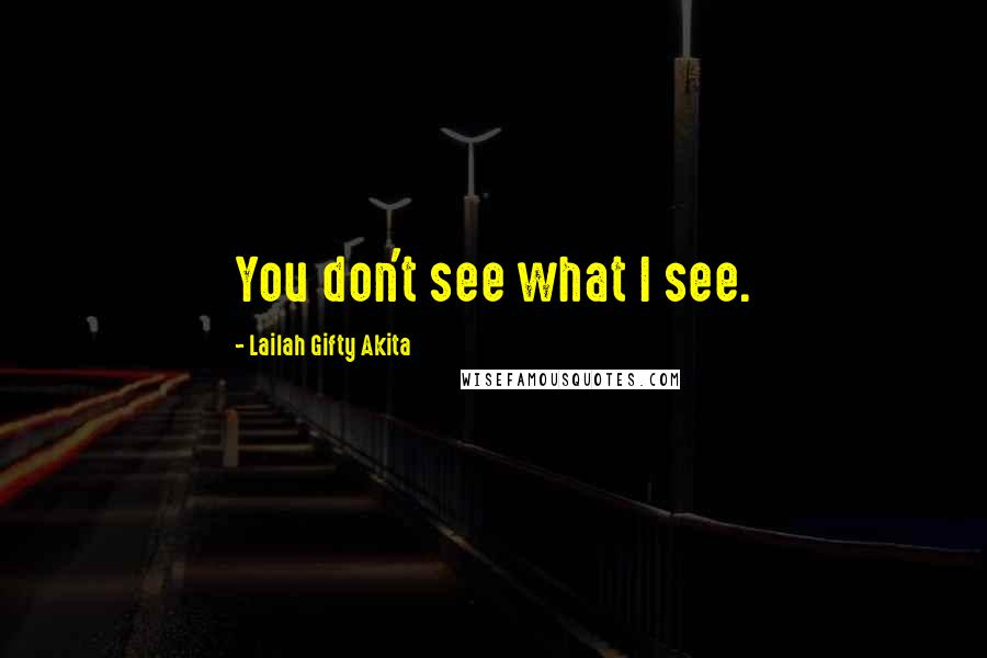 Lailah Gifty Akita quotes: You don't see what I see.