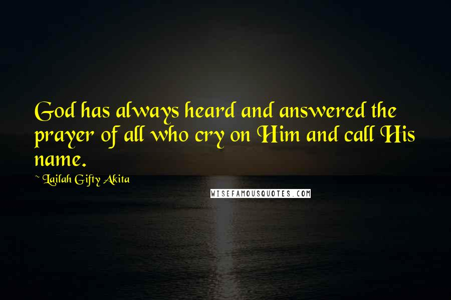 Lailah Gifty Akita quotes: God has always heard and answered the prayer of all who cry on Him and call His name.