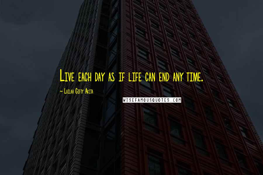 Lailah Gifty Akita quotes: Live each day as if life can end any time.