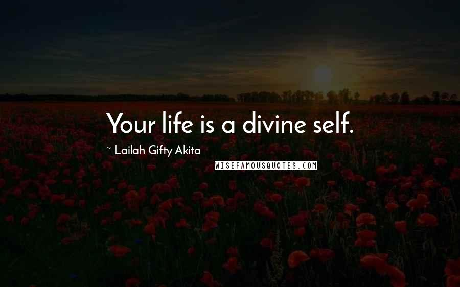 Lailah Gifty Akita quotes: Your life is a divine self.