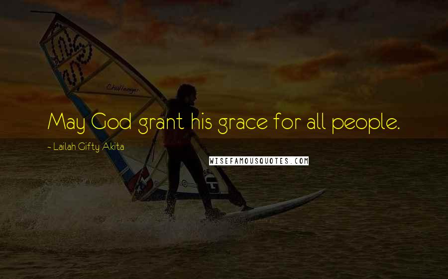 Lailah Gifty Akita quotes: May God grant his grace for all people.