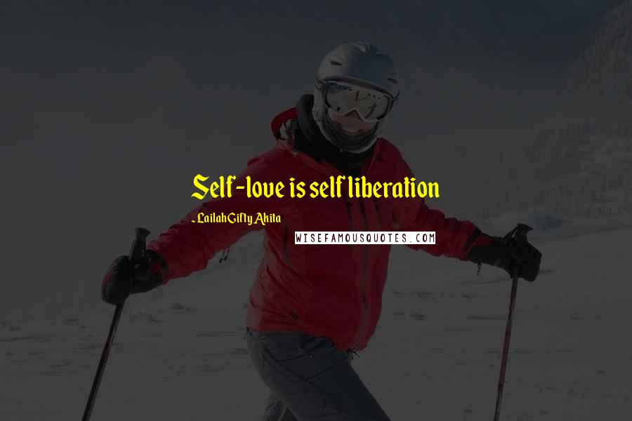 Lailah Gifty Akita quotes: Self-love is self liberation