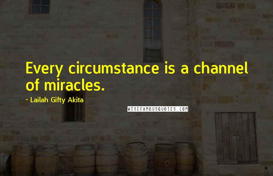 Lailah Gifty Akita quotes: Every circumstance is a channel of miracles.