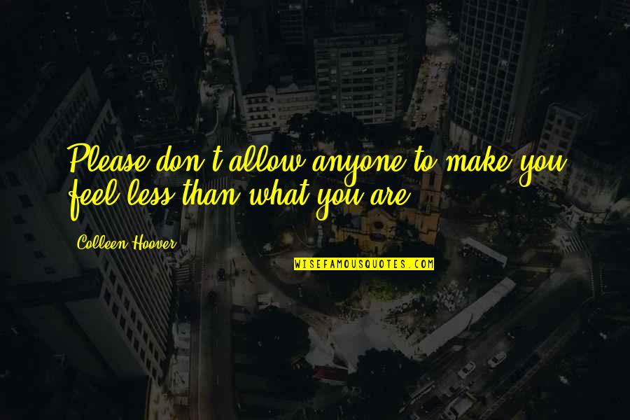 Lailatul Qadr 2013 Quotes By Colleen Hoover: Please don't allow anyone to make you feel