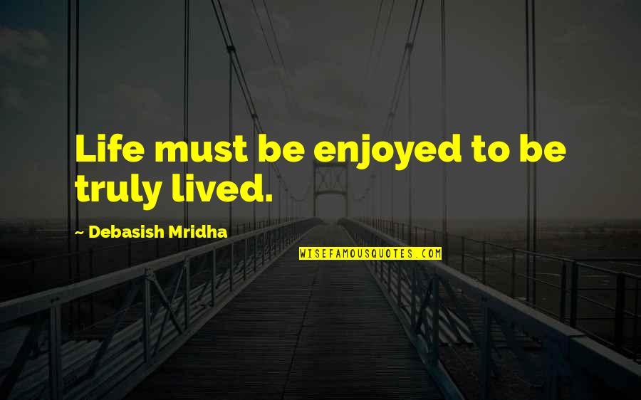 Lake Wobegon Days Quotes By Debasish Mridha: Life must be enjoyed to be truly lived.