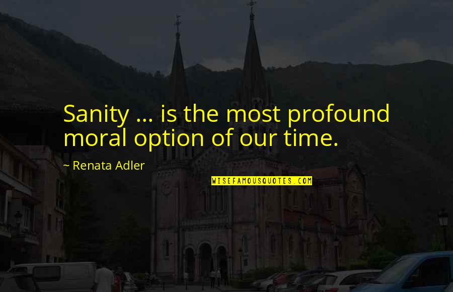 Lake Wobegon Days Quotes By Renata Adler: Sanity ... is the most profound moral option