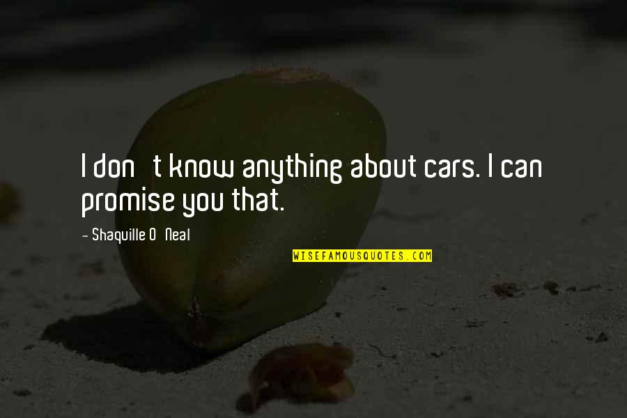 Lake Wobegon Days Quotes By Shaquille O'Neal: I don't know anything about cars. I can