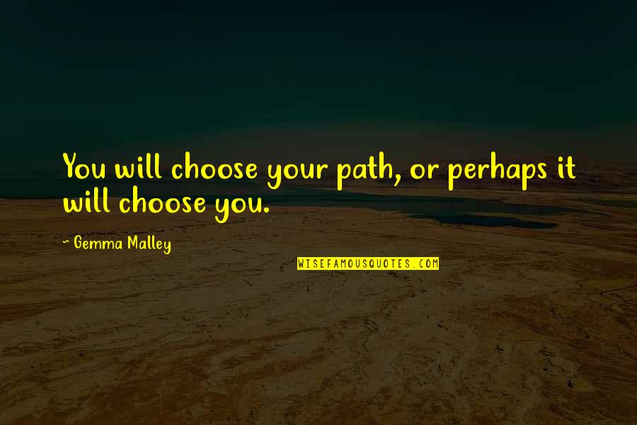 Lakers Basketball Quotes By Gemma Malley: You will choose your path, or perhaps it