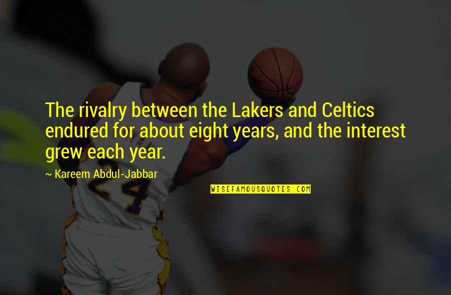 Lakers Basketball Quotes By Kareem Abdul-Jabbar: The rivalry between the Lakers and Celtics endured