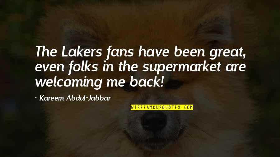 Lakers Basketball Quotes By Kareem Abdul-Jabbar: The Lakers fans have been great, even folks