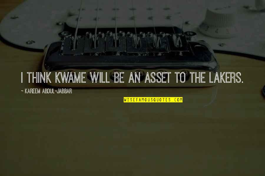 Lakers Basketball Quotes By Kareem Abdul-Jabbar: I think Kwame will be an asset to