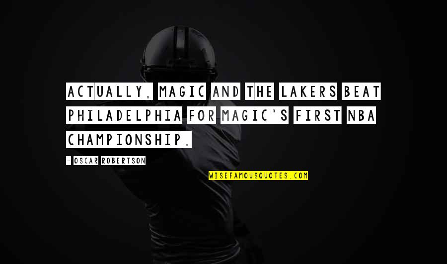 Lakers Basketball Quotes By Oscar Robertson: Actually, Magic and the Lakers beat Philadelphia for