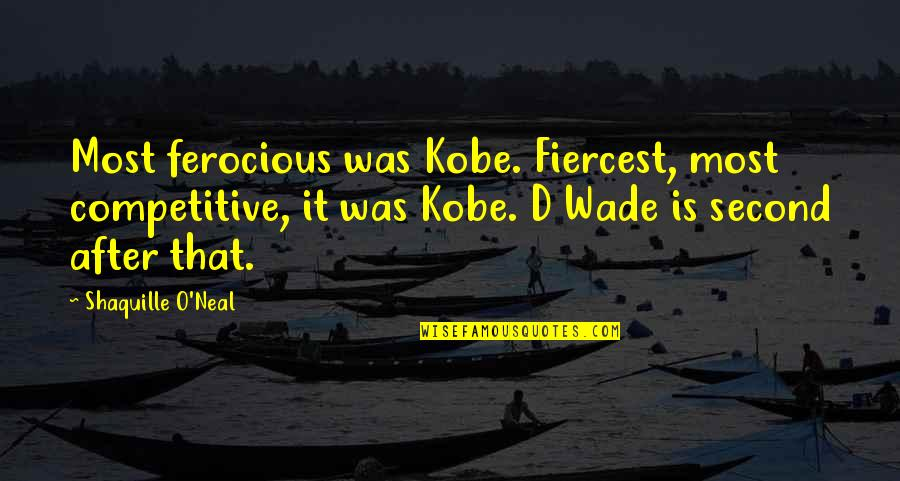 Lakers Basketball Quotes By Shaquille O'Neal: Most ferocious was Kobe. Fiercest, most competitive, it
