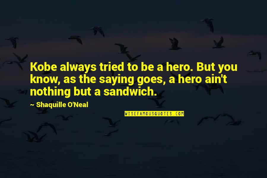 Lakers Basketball Quotes By Shaquille O'Neal: Kobe always tried to be a hero. But