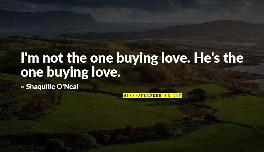 Lakers Basketball Quotes By Shaquille O'Neal: I'm not the one buying love. He's the